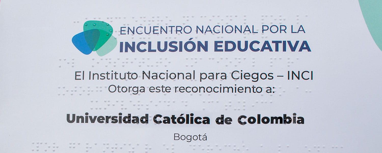 La Universidad Católica de Colombia recibió por parte del Instituto Nacional de Ciegos INC, un reconocimiento especial